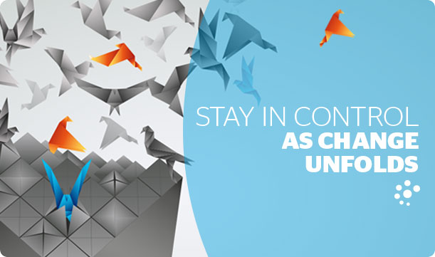 STAY IN CONTROL AS CHANGE UNFOLDS